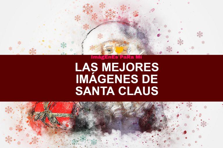 Las Mejores Imágenes de Santa Claus para compartir con tus familiares y amigos