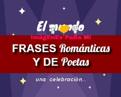 Frases Románticas y Frases de Poetas de Amor