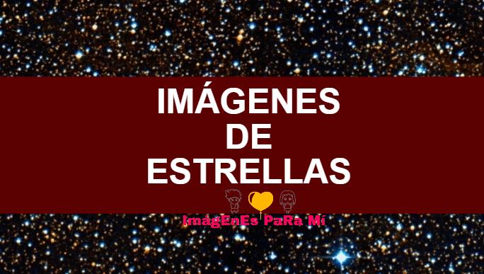 Imágenes de Estrellas: Lo Impresionante de nuestro Universo